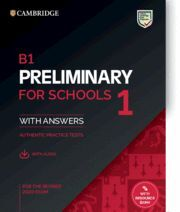 B1 PRELIMINARY FOR SCHOOLS 1 FOR THE REVISED 2020 EXAM. STUDENT'S BOOK WITH ANSW