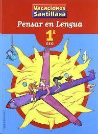 LIBRO DE VACACIONES PENSAR EN LENGUA 1º.ESO VACACIONES SANTILLANA
