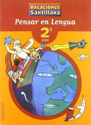 LIBRO DE VACACIONES PENSAR EN LENGUA 2º.ESO VACACIONES SANTILLANA