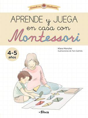 APRENDE Y JUEGA EN CASA CON MONTESSORI (4-5 AÑOS). TU CUADERNO DE