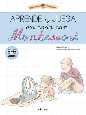 APRENDE Y JUEGA EN CASA CON MONTESSORI (5-6 AÑOS). TU CUADERNO DE