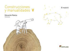 CUADERNO CONSTRUCCIONES Y MANUALIDADES V EL ESPACIO 5 PRIMARIA