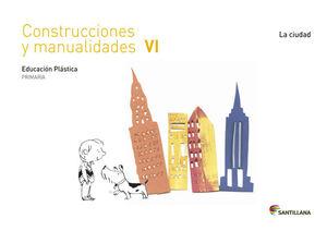 CUADERNO CONSTRUCCIONES Y MANUALIDADES VI LA CIUDAD 6 PRIMARIA