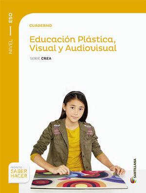 CUADERNO EDUCACION PLASTICA, VISUAL Y AUDIOVISUAL SERIE CREA NIVEL I ESO SABER H