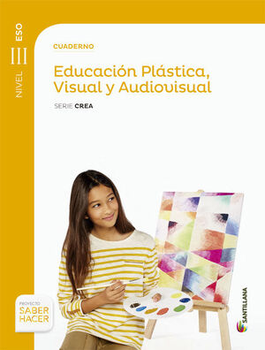 CUADERNO EDUCACION PLASTICA VISUAL Y AUDIOVISUAL SERIE CREA NIVEL III ESO SABER