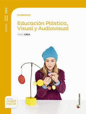 CUADERNO EDUCACION PLASTICA, VISUAL Y AUDIOVISUAL SERIE CREA NIVEL II ESO SABER